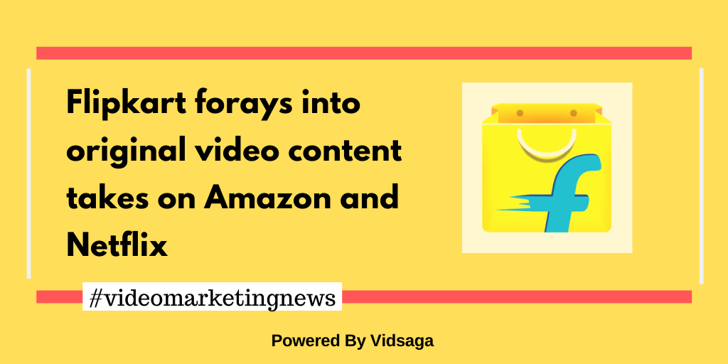 Flipkart-forays-into-original-video-content-takes-on-Amazon-and-Netflix-4