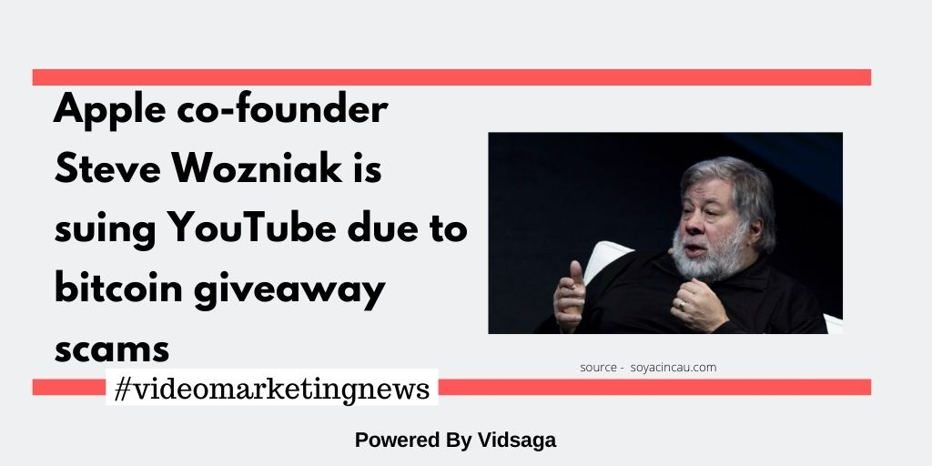 Apple co-founder Steve Wozniak is suing YouTube due to bitcoin giveaway scams
