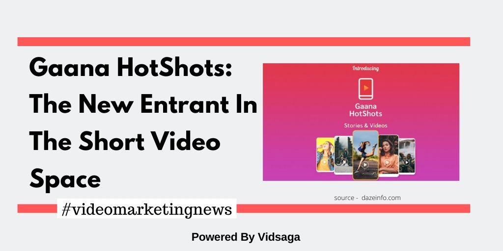 Gaana HotShots: The New Entrant In The Short Video Space