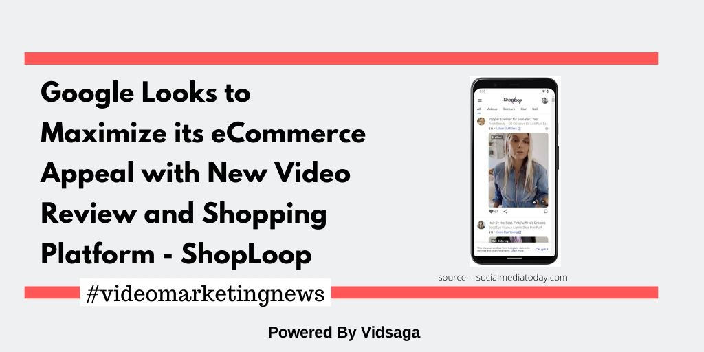 Google Looks to Maximize its eCommerce Appeal with New Video Review and Shopping Platform - ShopLoop