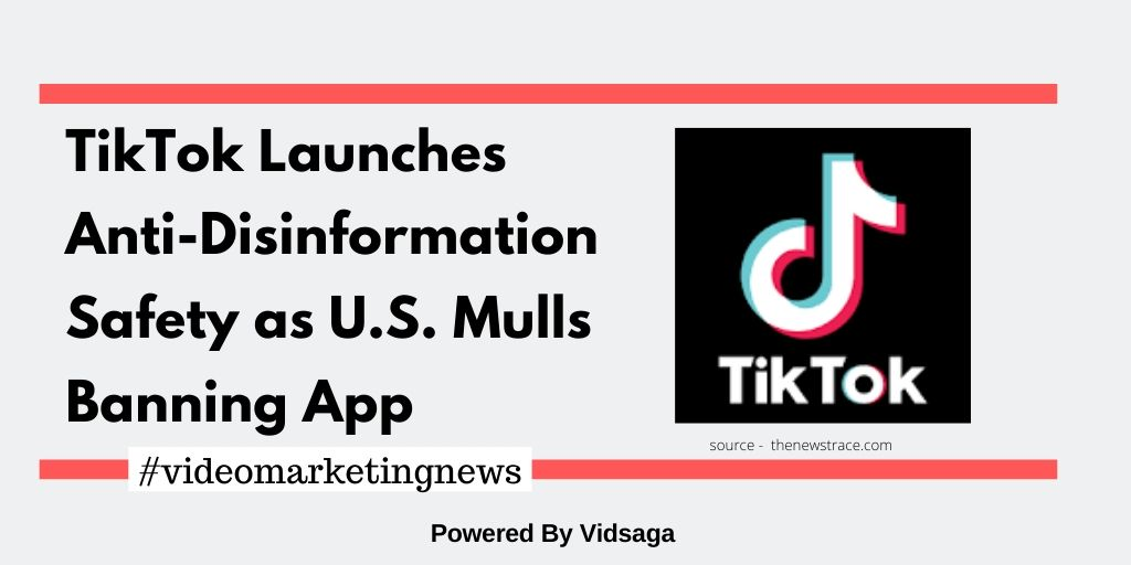 TikTok Launches Anti-Disinformation Safety as U.S. Mulls Banning App