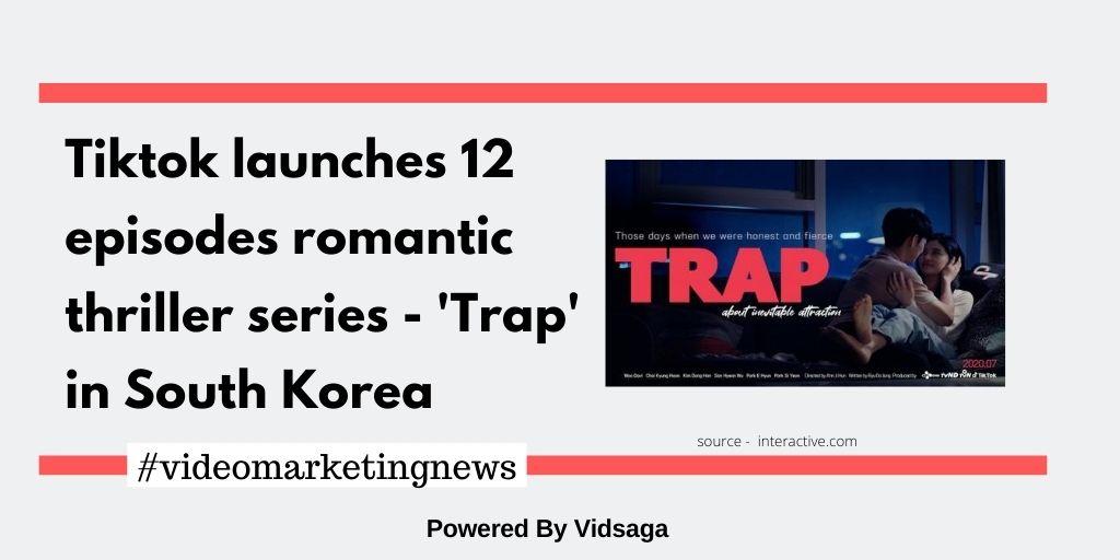Tiktok launches 12 episodes romantic thriller series -'Trap' in South Korea
