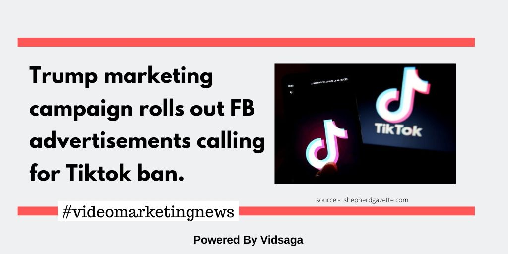 Trump marketing campaign rolls out FB advertisements calling for Tiktok ban.