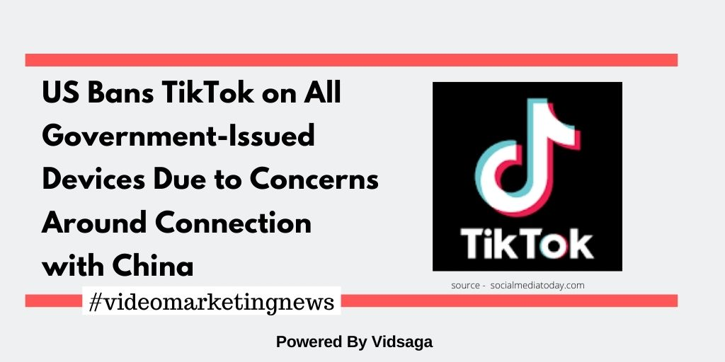 US Bans TikTok on All Government-Issued Devices Due to Concerns Around Connection with China