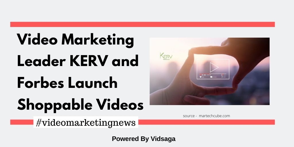 Video Marketing Leader KERV and Forbes Launch Shoppable Videos