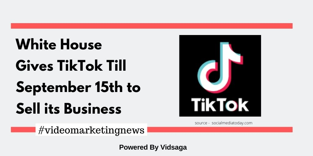 White House Gives TikTok Till September 15th to Sell its Business