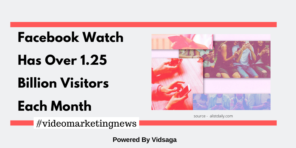 Facebook Watch Has Over 1.25 Billion Visitors Each Month