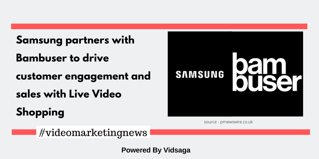 Samsung partners with Bambuser to drive customer engagement and sales with Live Video Shopping