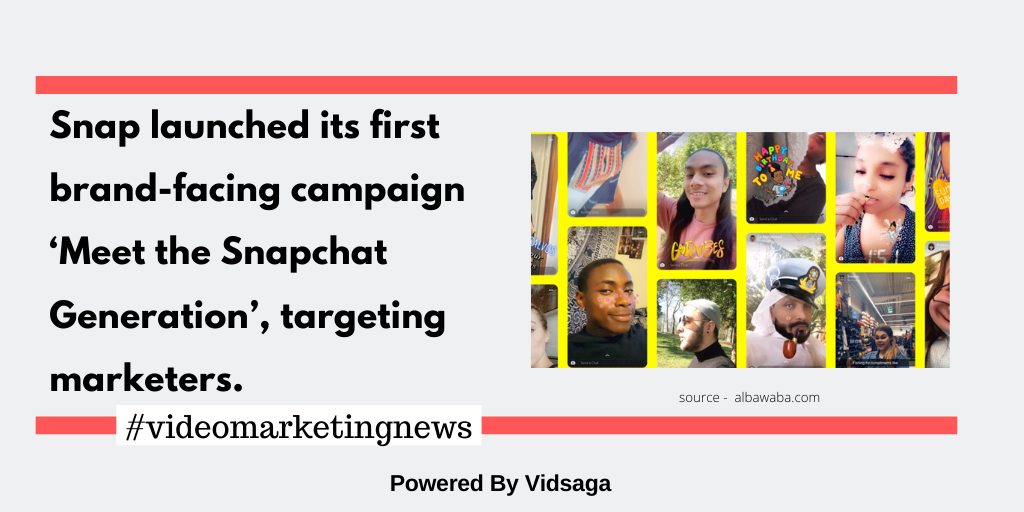 Snap launched its first brand-facing campaign 'Meet the Snapchat Generation', targeting marketers.