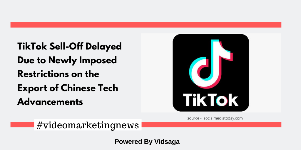 TikTok Sell-Off Delayed Due to Newly Imposed Restrictions on the Export of Chinese Tech Advancements