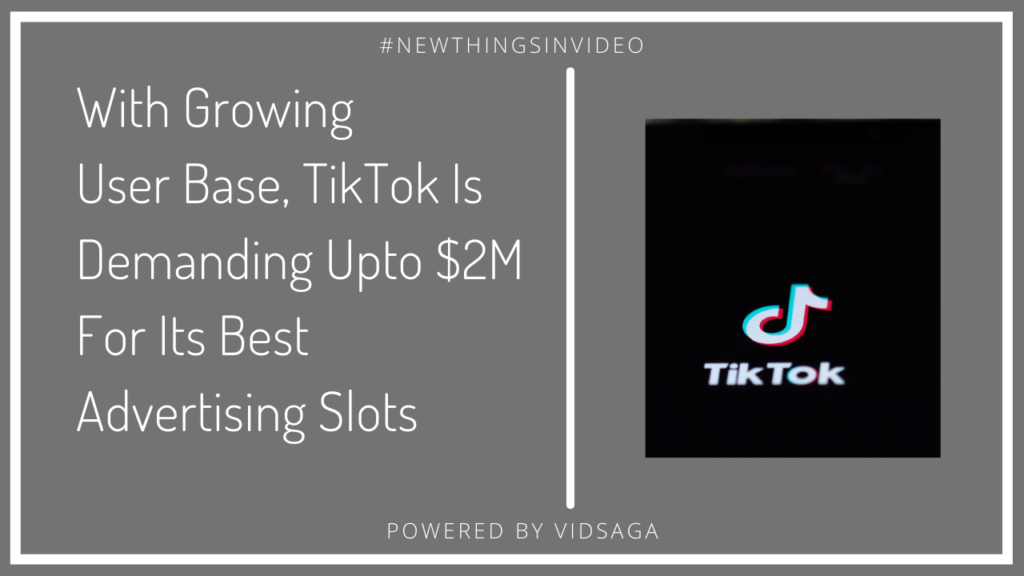 TikTok demands upto $2M for its best advertising slots