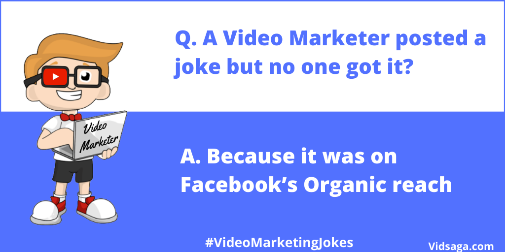 video marketing joke - video marketer joke- facebook organic reach
